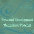 Personal Development Meditation Podcast