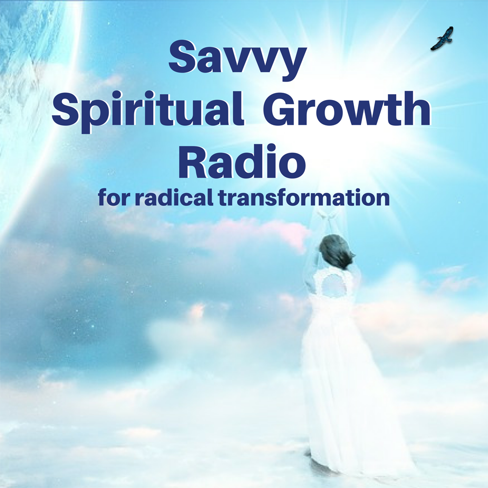 The Savvy Spiritual Growth Radio Podcast