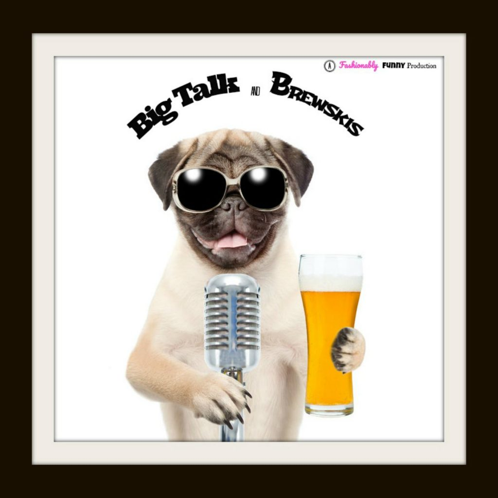 The Big Talk and Brewskis Podcast
