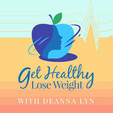 Get Healthy, Lose Weight with Deanna Podcast