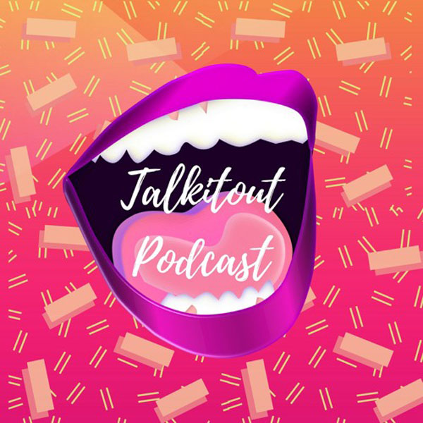 The TalkitOut Podcast With Gabby, K.T., & Joy