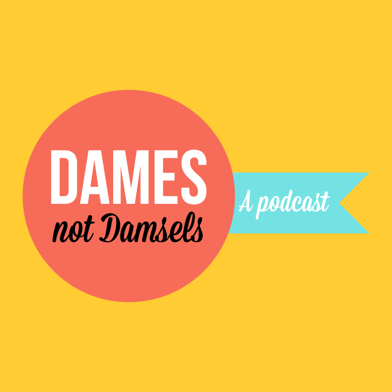 The Dames Not Damsels Podcast