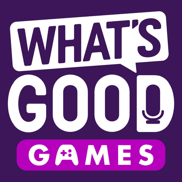 What's Good Games Podcast