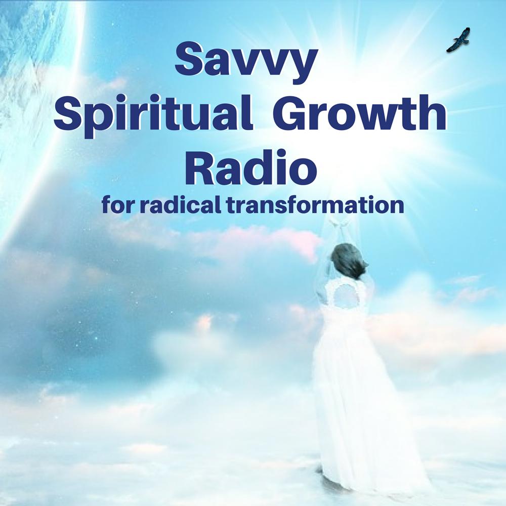 The Savvy Spiritual Growth Radio Podcast